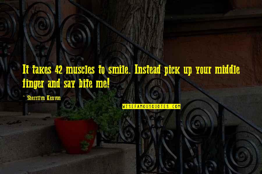 Being Bored At Work Quotes By Sherrilyn Kenyon: It takes 42 muscles to smile. Instead pick