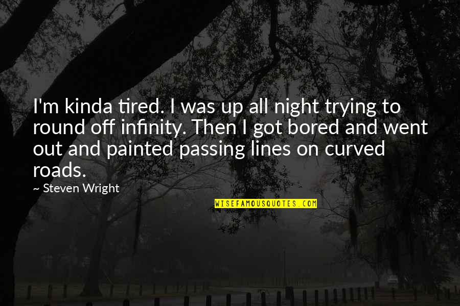 Being Bored At Work Quotes By Steven Wright: I'm kinda tired. I was up all night