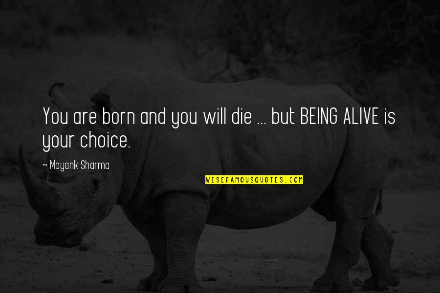Being Born To Die Quotes By Mayank Sharma: You are born and you will die ...
