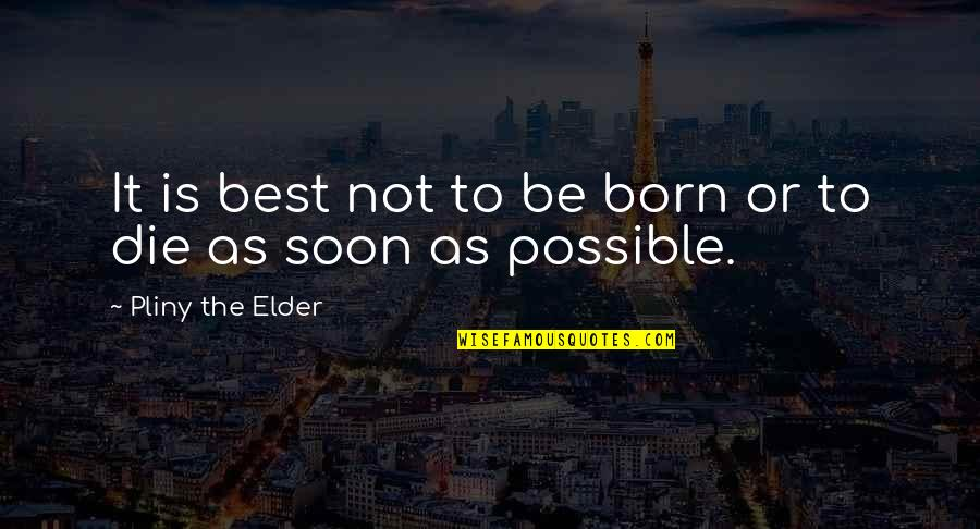 Being Born To Die Quotes By Pliny The Elder: It is best not to be born or