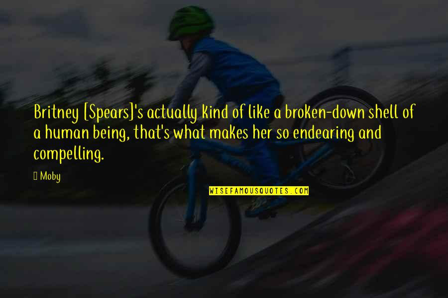 Being Broken Down Quotes By Moby: Britney [Spears]'s actually kind of like a broken-down