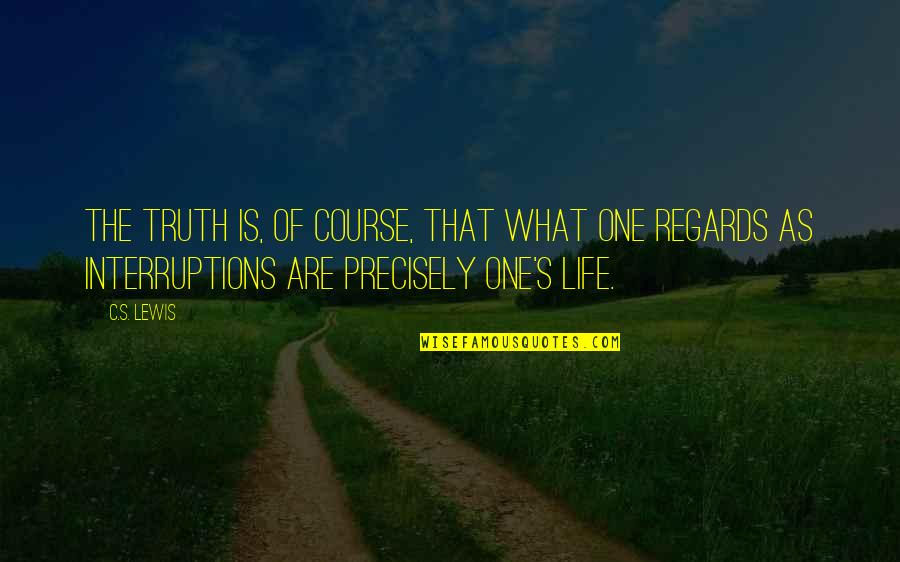 Being Brought Back To Life Quotes By C.S. Lewis: The truth is, of course, that what one