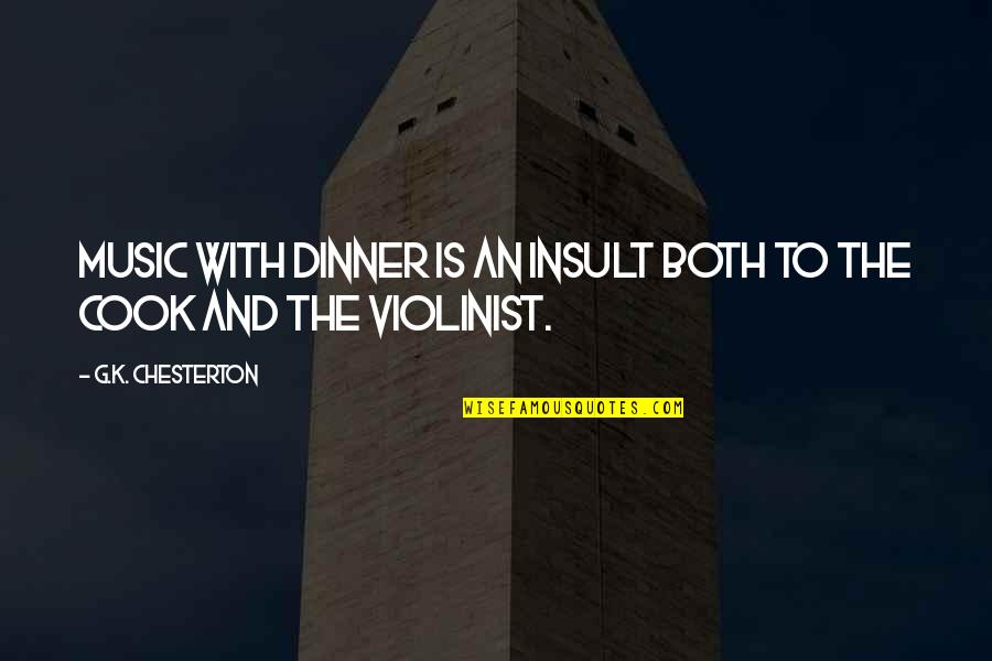 Being Brought Back To Life Quotes By G.K. Chesterton: Music with dinner is an insult both to