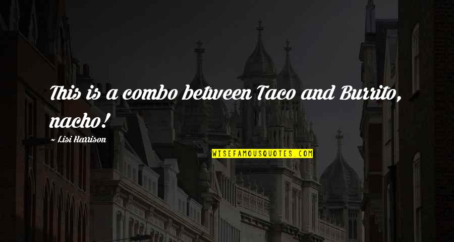 Being Brought Back To Life Quotes By Lisi Harrison: This is a combo between Taco and Burrito,