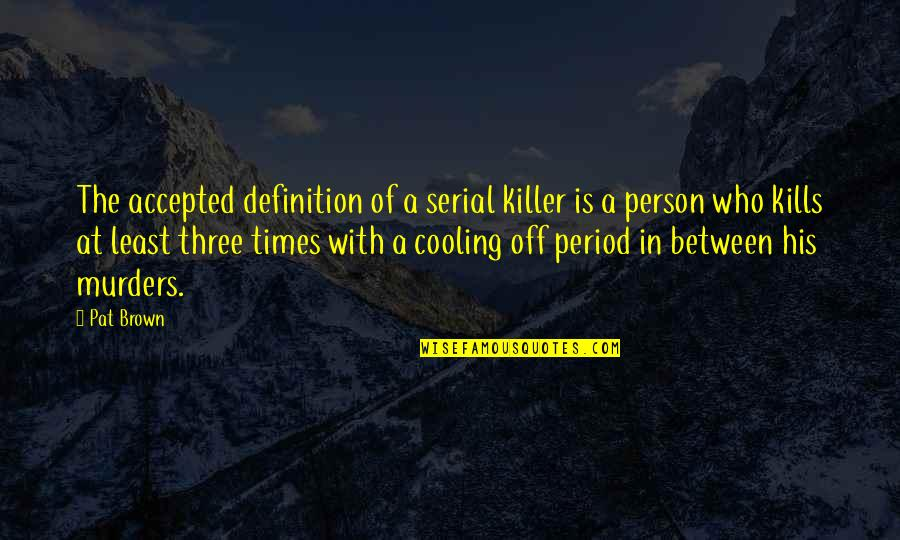 Being Brought Back To Life Quotes By Pat Brown: The accepted definition of a serial killer is