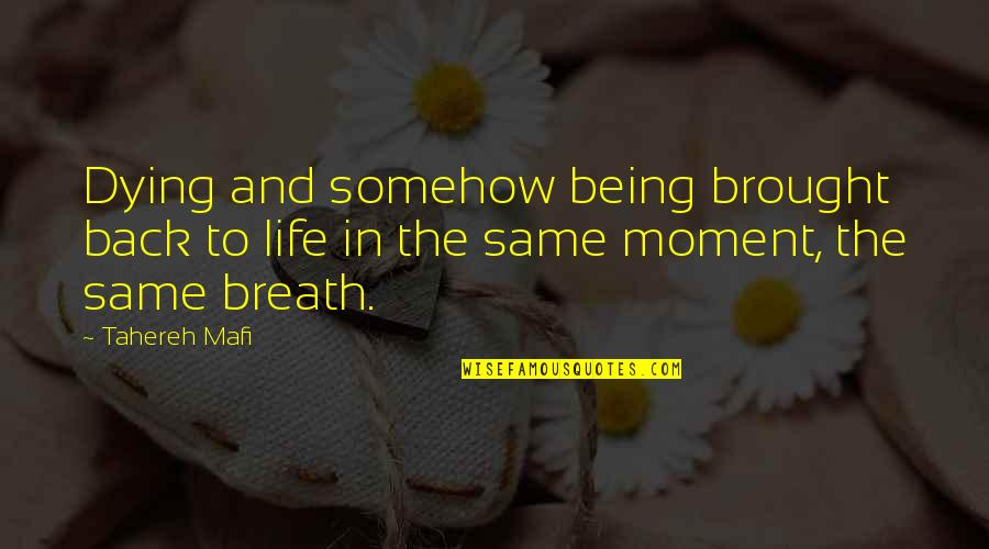 Being Brought Back To Life Quotes By Tahereh Mafi: Dying and somehow being brought back to life