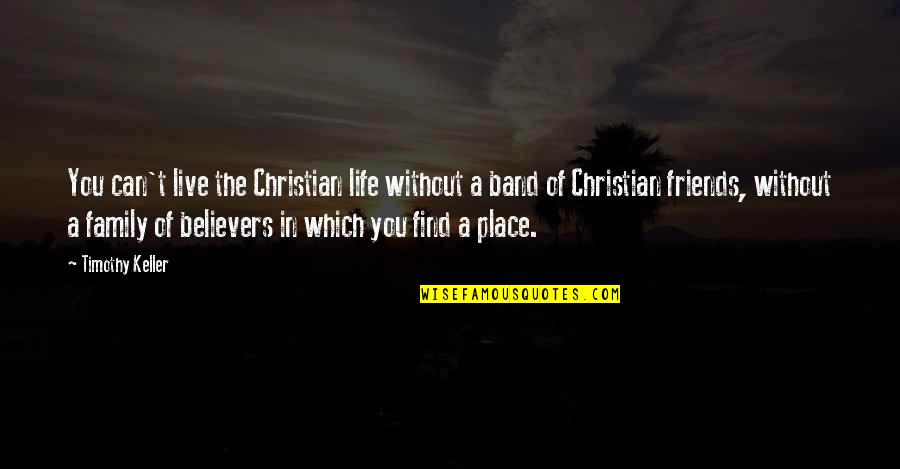 Being Brought Back To Life Quotes By Timothy Keller: You can't live the Christian life without a