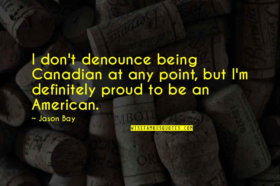 Being Canadian Quotes By Jason Bay: I don't denounce being Canadian at any point,