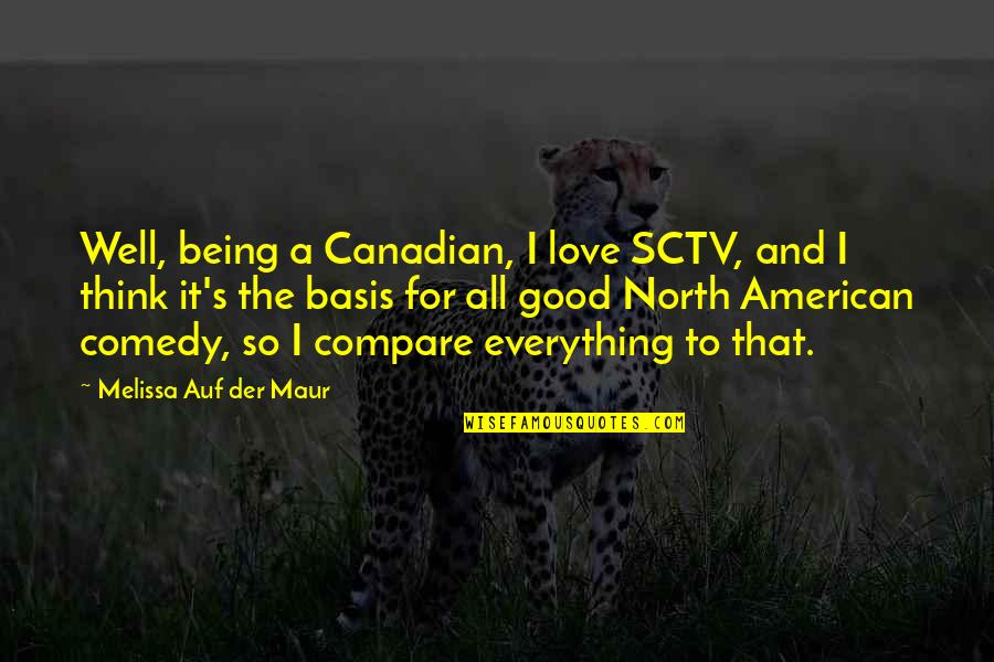 Being Canadian Quotes By Melissa Auf Der Maur: Well, being a Canadian, I love SCTV, and