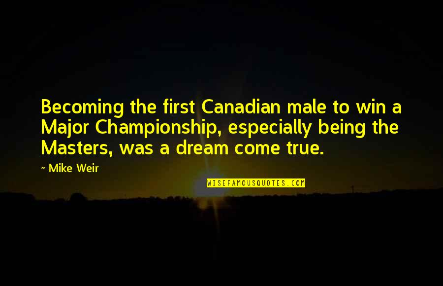 Being Canadian Quotes By Mike Weir: Becoming the first Canadian male to win a