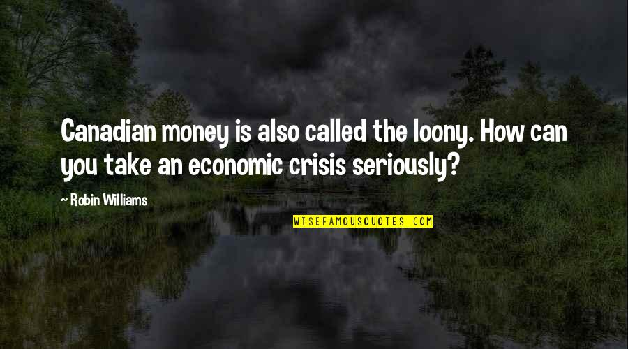 Being Canadian Quotes By Robin Williams: Canadian money is also called the loony. How