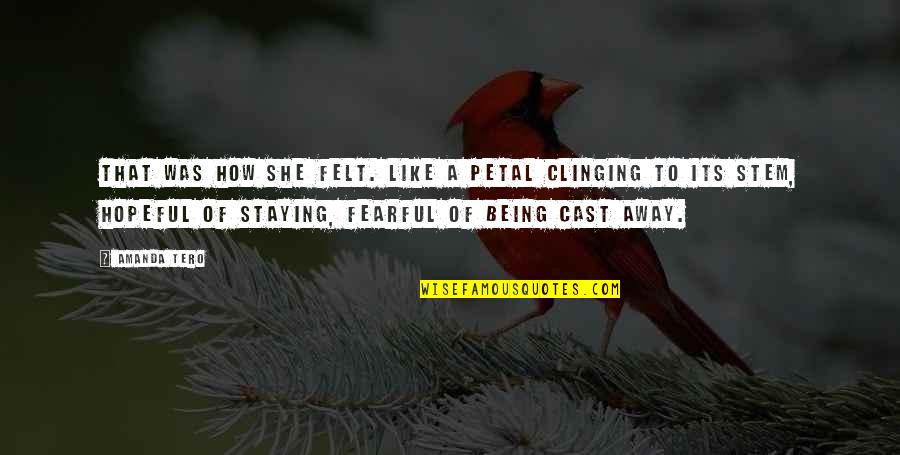 Being Cast Out Quotes By Amanda Tero: That was how she felt. Like a petal