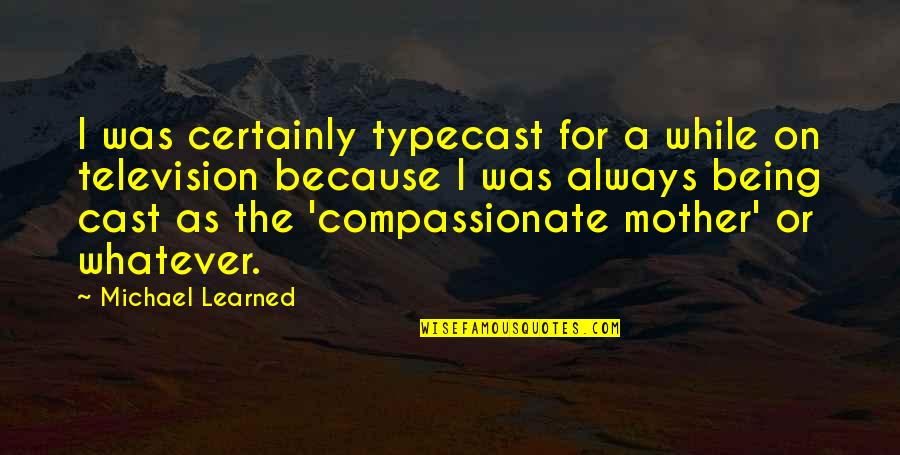 Being Cast Out Quotes By Michael Learned: I was certainly typecast for a while on