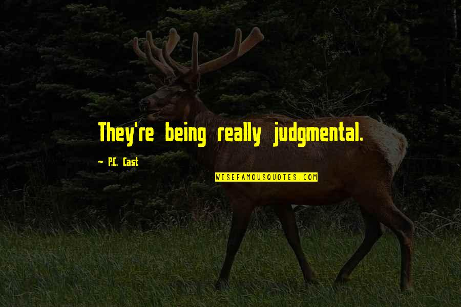 Being Cast Out Quotes By P.C. Cast: They're being really judgmental.