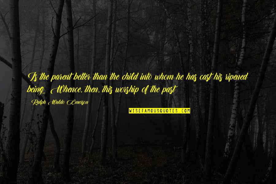 Being Cast Out Quotes By Ralph Waldo Emerson: Is the parent better than the child into
