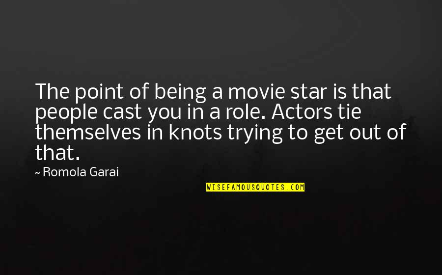 Being Cast Out Quotes By Romola Garai: The point of being a movie star is