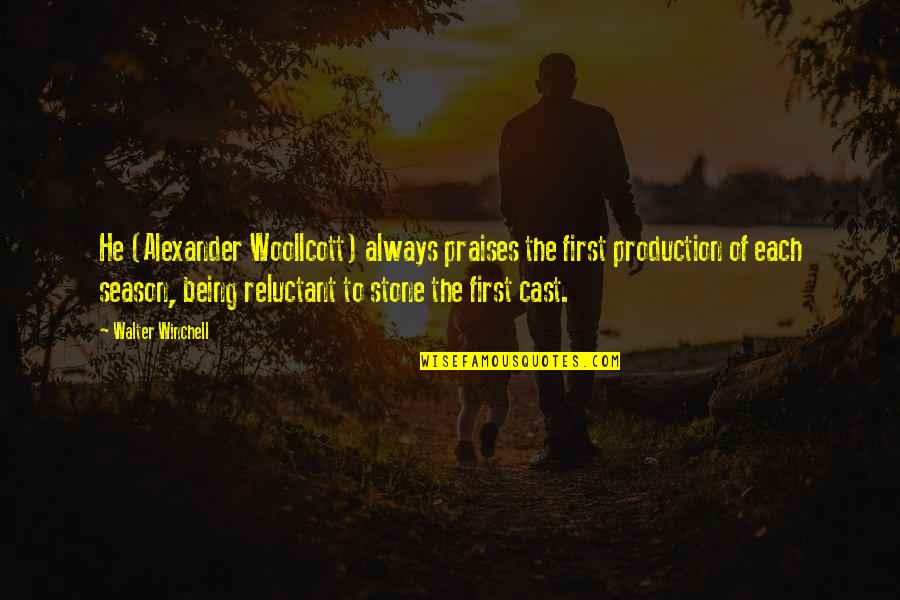 Being Cast Out Quotes By Walter Winchell: He (Alexander Woollcott) always praises the first production