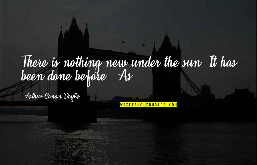 Being Catty Quotes By Arthur Conan Doyle: There is nothing new under the sun. It