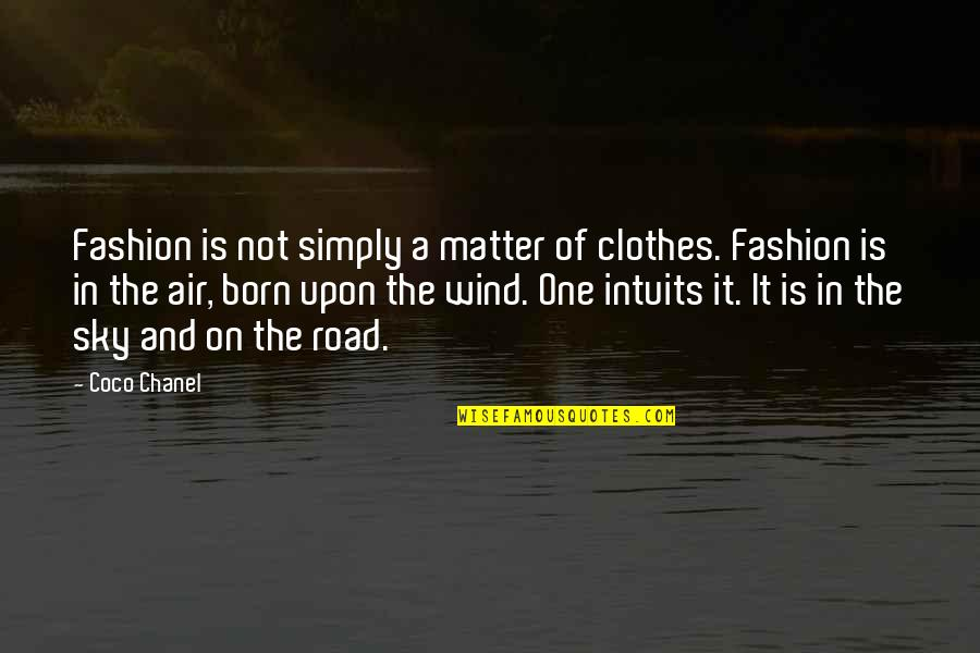 Being Catty Quotes By Coco Chanel: Fashion is not simply a matter of clothes.