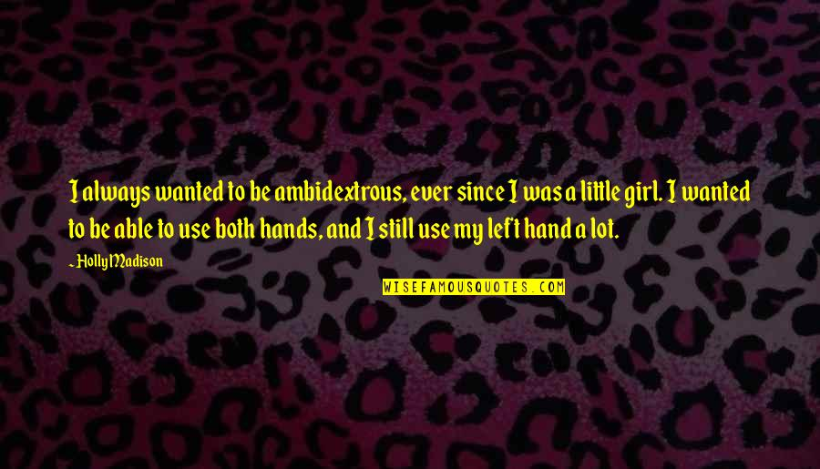 Being Catty Quotes By Holly Madison: I always wanted to be ambidextrous, ever since