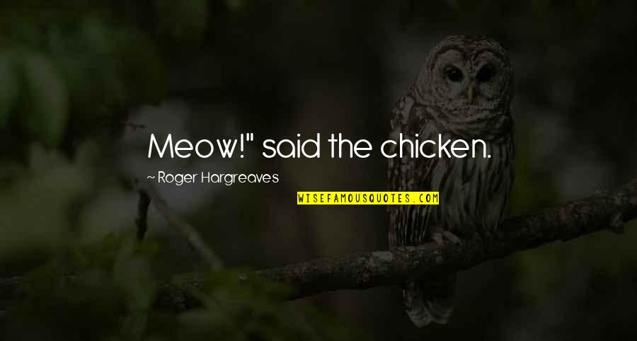 "Being Catty Quotes By Roger Hargreaves: Meow!"" said the chicken."