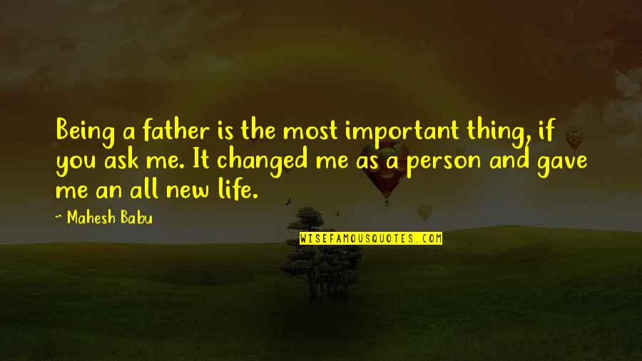 Being Changed In Life Quotes By Mahesh Babu: Being a father is the most important thing,