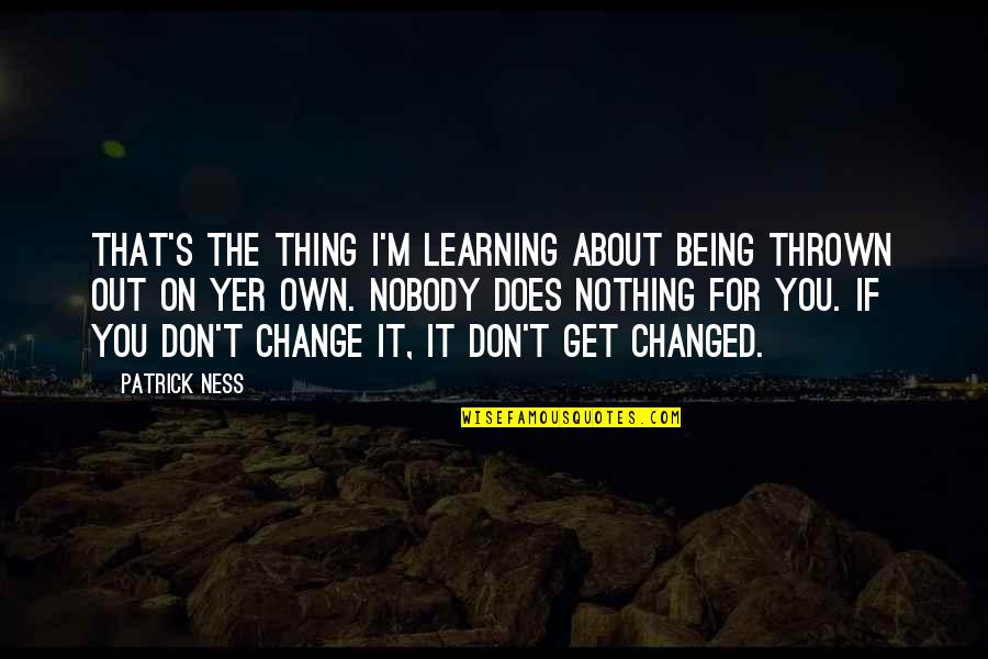 Being Changed In Life Quotes By Patrick Ness: That's the thing I'm learning about being thrown