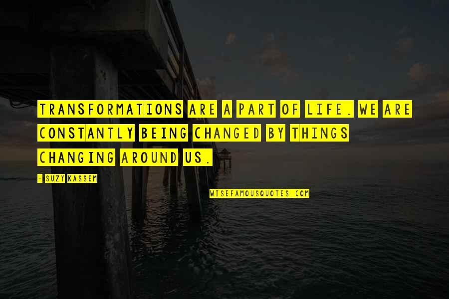 Being Changed In Life Quotes By Suzy Kassem: Transformations are a part of life. We are