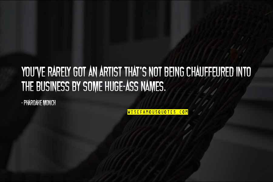 Being Chauffeured Quotes By Pharoahe Monch: You've rarely got an artist that's not being