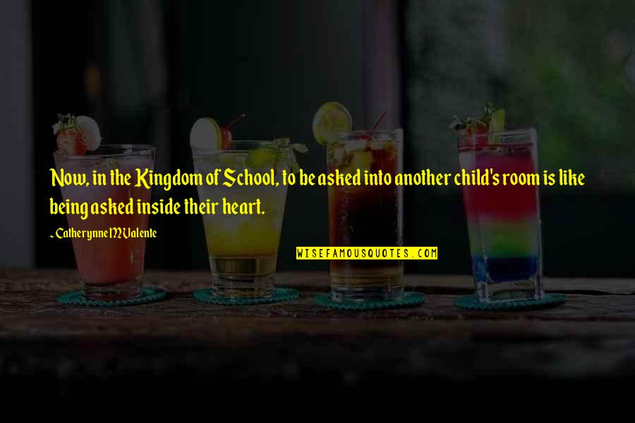 Being Child At Heart Quotes By Catherynne M Valente: Now, in the Kingdom of School, to be