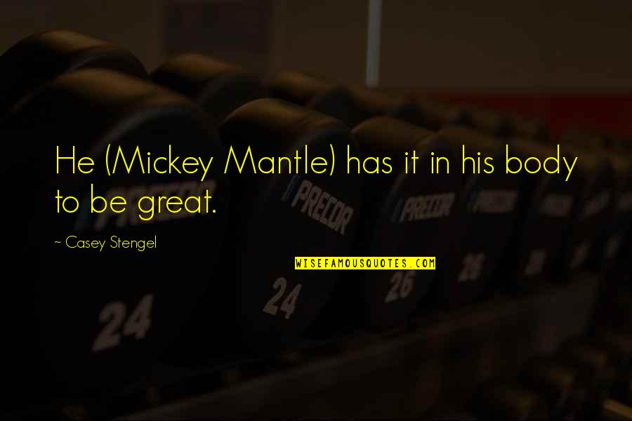 Being Childhood Friends Quotes By Casey Stengel: He (Mickey Mantle) has it in his body