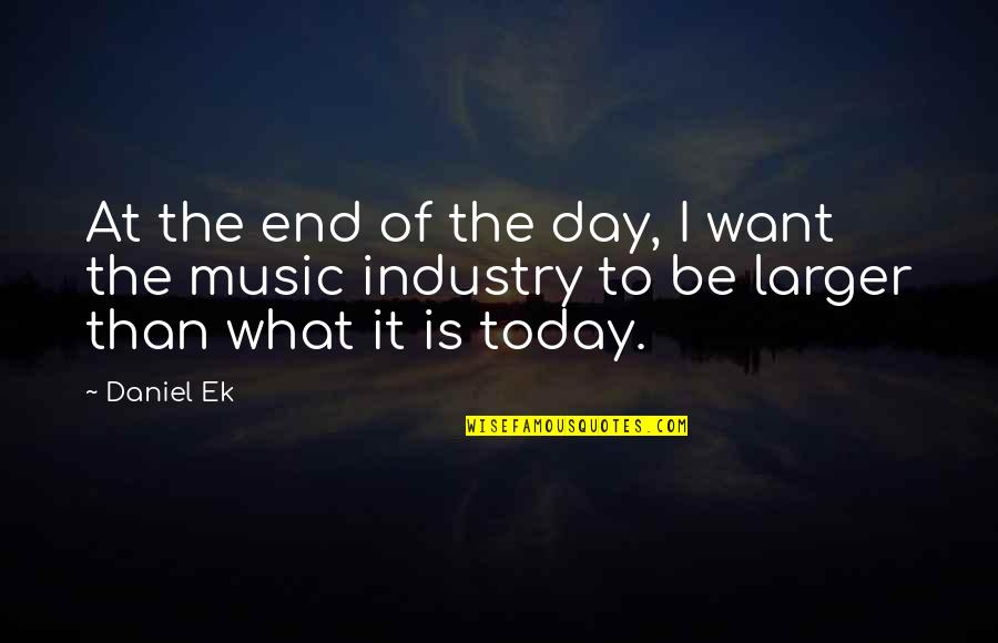 Being Childhood Friends Quotes By Daniel Ek: At the end of the day, I want