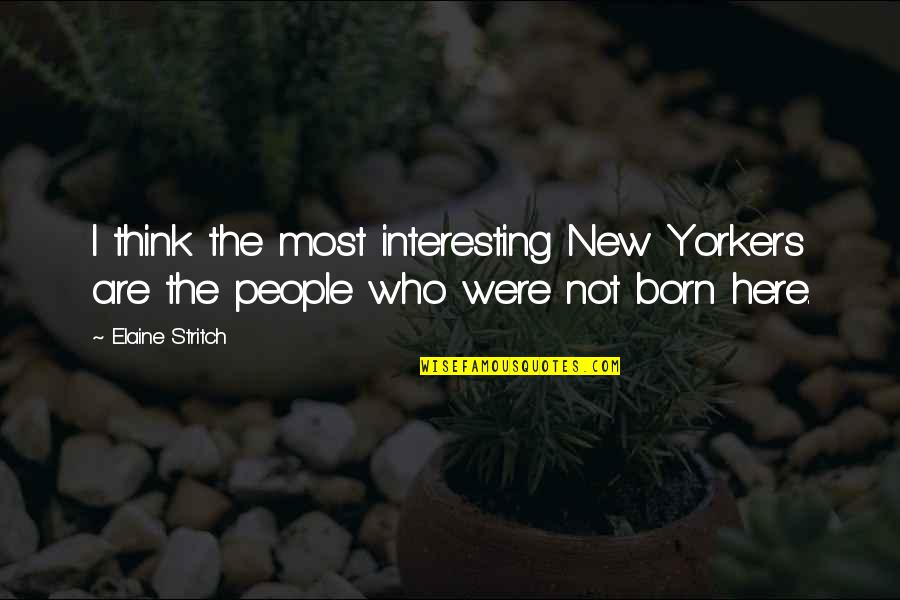 Being Childhood Friends Quotes By Elaine Stritch: I think the most interesting New Yorkers are