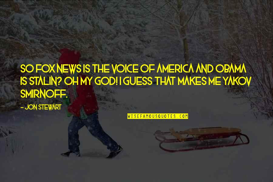Being Childhood Friends Quotes By Jon Stewart: So Fox News is the voice of America