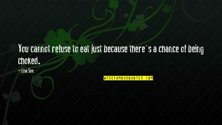 Being Choked Up Quotes By Lisa See: You cannot refuse to eat just because there's