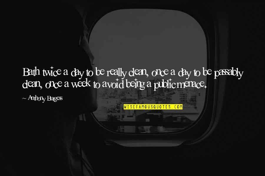 Being Clean Quotes By Anthony Burgess: Bath twice a day to be really clean,