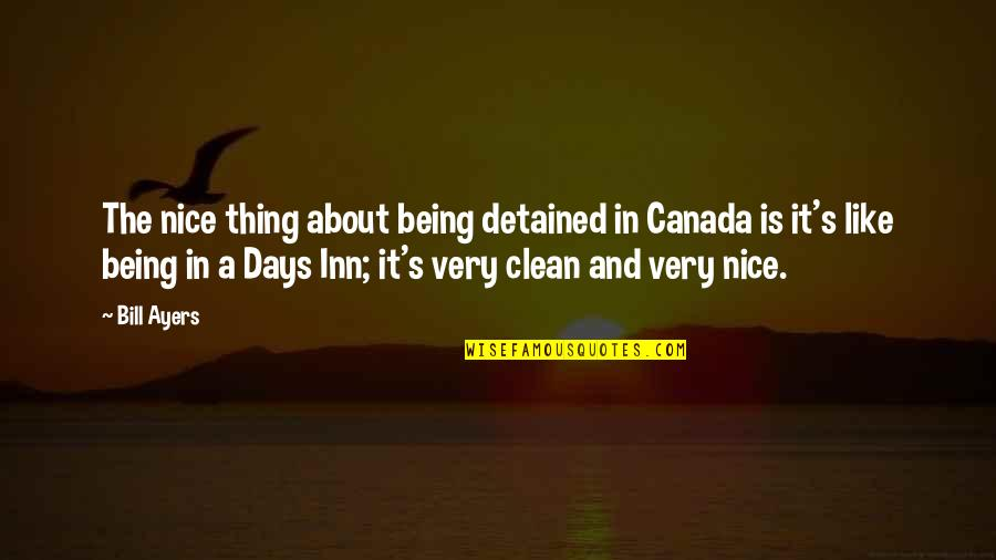 Being Clean Quotes By Bill Ayers: The nice thing about being detained in Canada