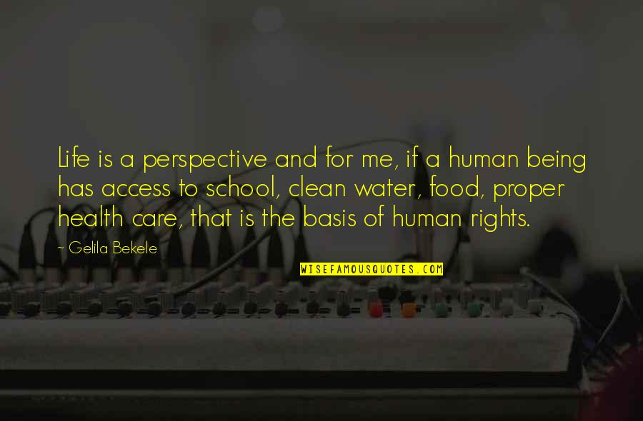 Being Clean Quotes By Gelila Bekele: Life is a perspective and for me, if