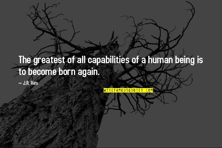 Being Clean Quotes By J.R. Rim: The greatest of all capabilities of a human