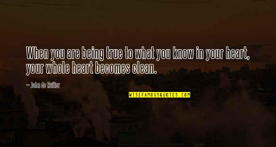 Being Clean Quotes By John De Ruiter: When you are being true to what you