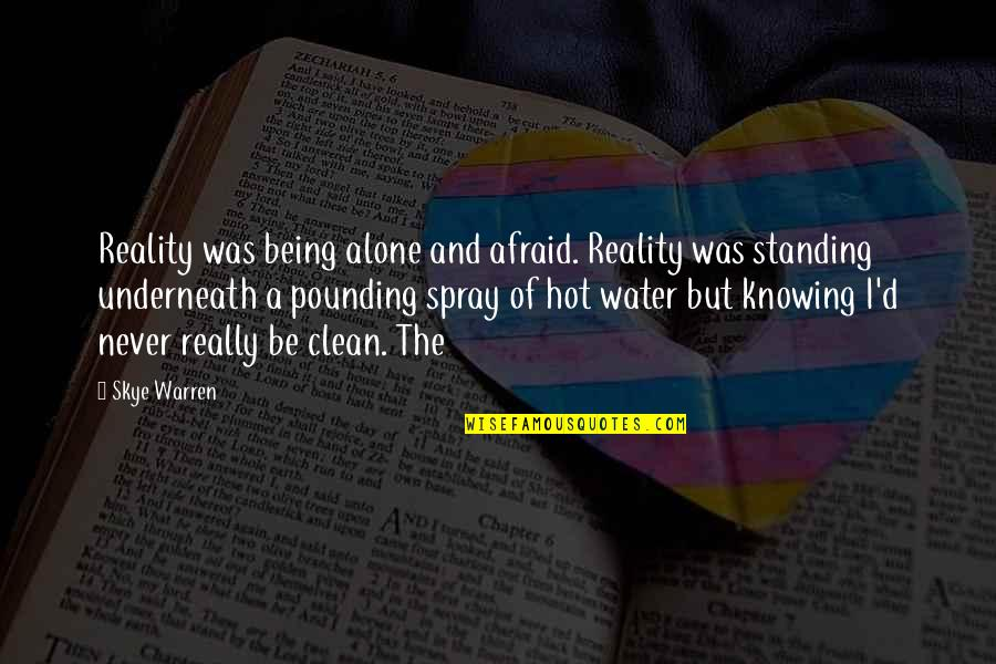 Being Clean Quotes By Skye Warren: Reality was being alone and afraid. Reality was