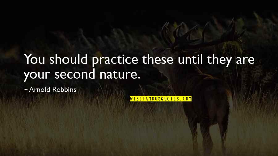 Being Clear Headed Quotes By Arnold Robbins: You should practice these until they are your