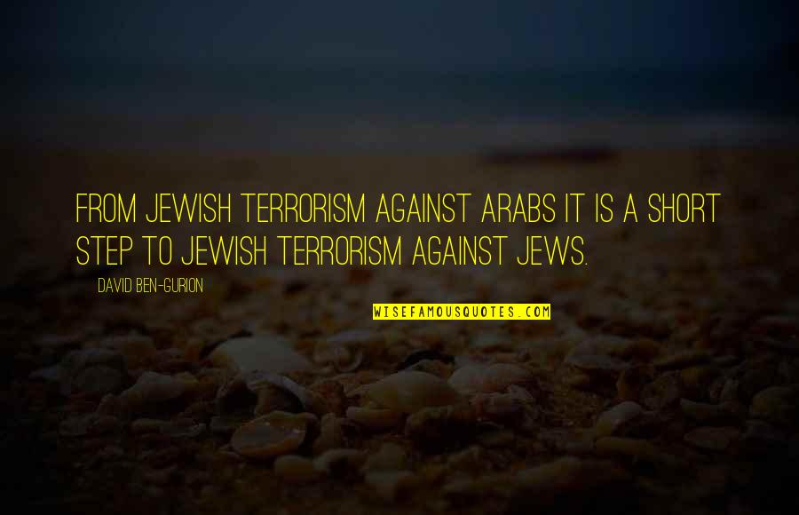Being Clear Headed Quotes By David Ben-Gurion: From Jewish terrorism against Arabs it is a