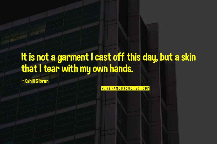 Being Clear Headed Quotes By Kahlil Gibran: It is not a garment I cast off