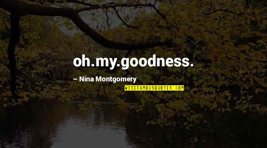 Being Clear Headed Quotes By Nina Montgomery: oh.my.goodness.