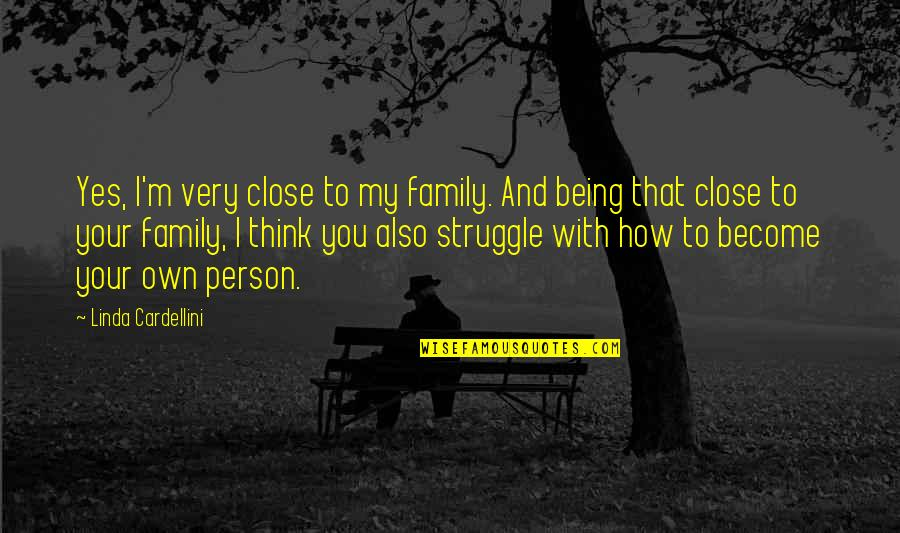 Being Close To Family Quotes By Linda Cardellini: Yes, I'm very close to my family. And