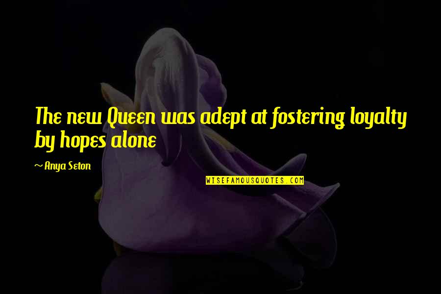 Being Close To God Quotes By Anya Seton: The new Queen was adept at fostering loyalty