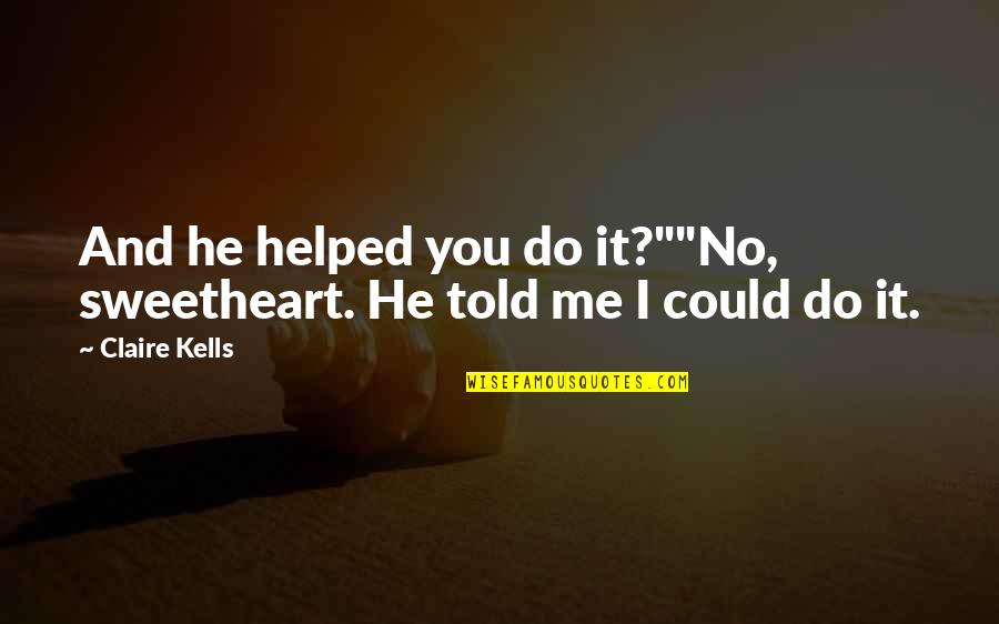 """Being Close To God Quotes By Claire Kells: And he helped you do it?""""""""No, sweetheart. He"""