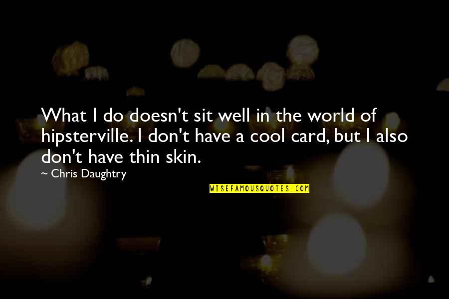 Being Cocksure Quotes By Chris Daughtry: What I do doesn't sit well in the