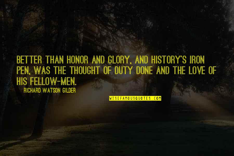Being Cocksure Quotes By Richard Watson Gilder: Better than honor and glory, and History's iron